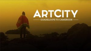 CaribbeanLens Film: ArtCity, Guadeloupe to Cameroon